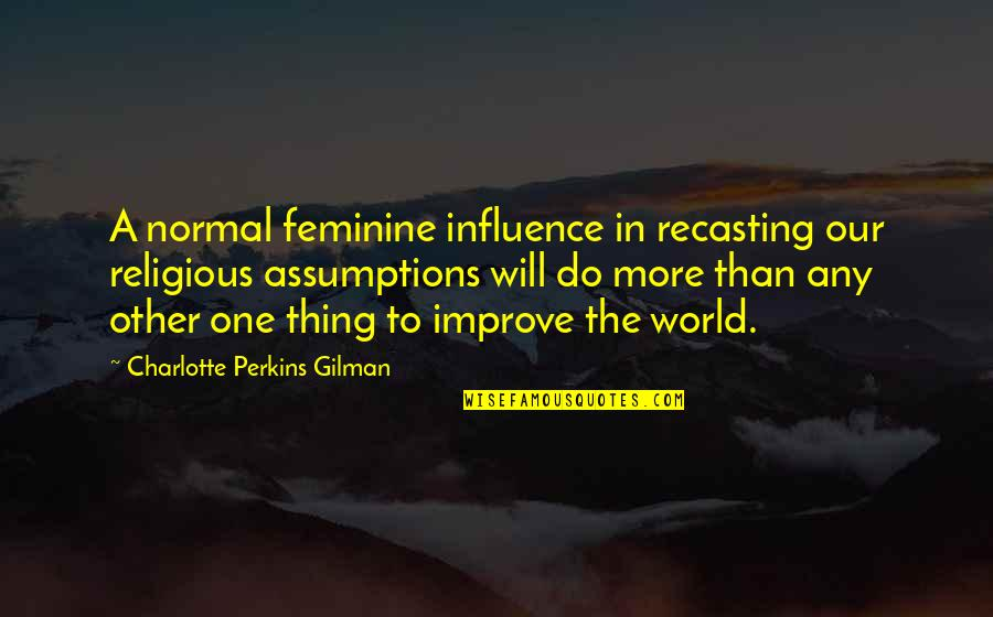 Top 10 Role Models Quotes By Charlotte Perkins Gilman: A normal feminine influence in recasting our religious