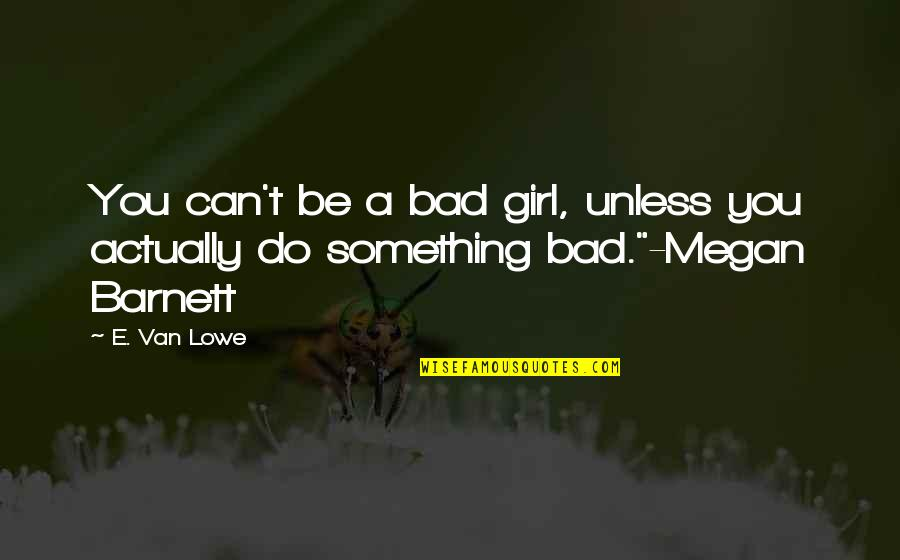 Top 10 Role Models Quotes By E. Van Lowe: You can't be a bad girl, unless you