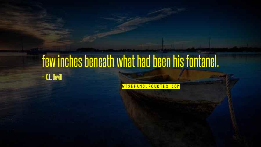 Top 10 Wookie Quotes By C.L. Bevill: few inches beneath what had been his fontanel.
