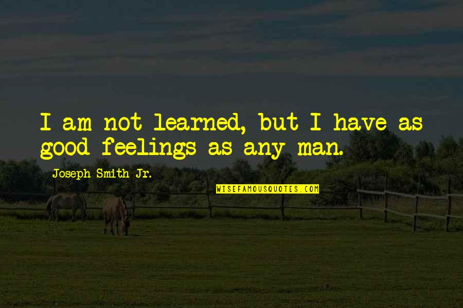 Top 10 Wookie Quotes By Joseph Smith Jr.: I am not learned, but I have as