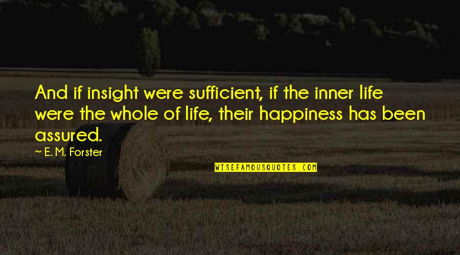 Top 10 Word Quotes By E. M. Forster: And if insight were sufficient, if the inner