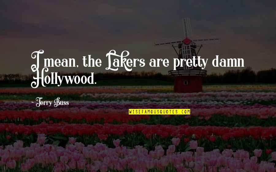 Top 10 Word Quotes By Jerry Buss: I mean, the Lakers are pretty damn Hollywood.
