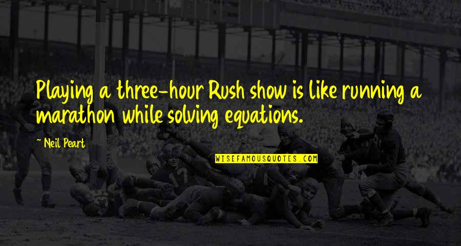 Top 10 Word Quotes By Neil Peart: Playing a three-hour Rush show is like running