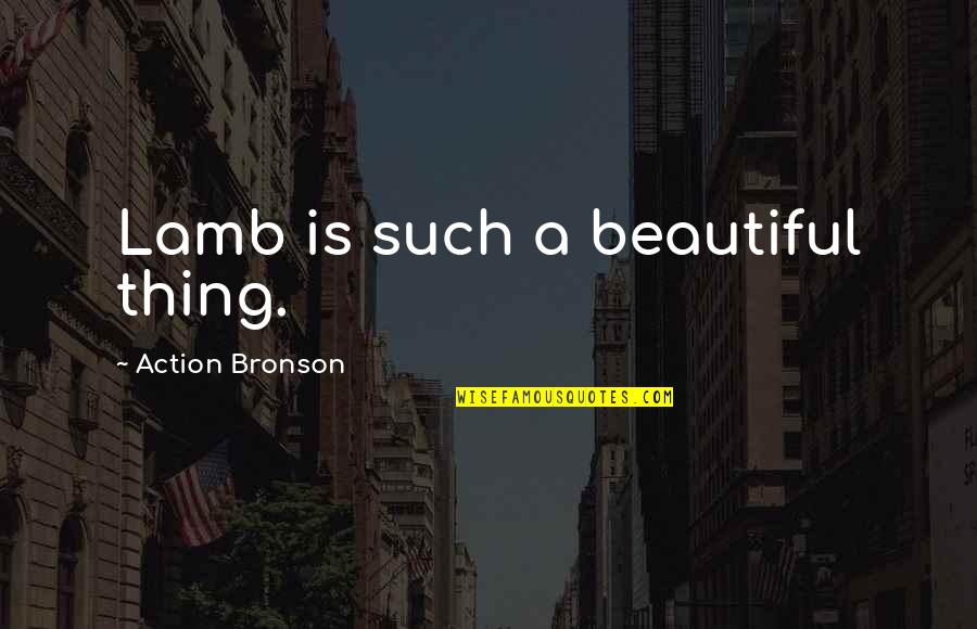 Top Anberlin Quotes By Action Bronson: Lamb is such a beautiful thing.