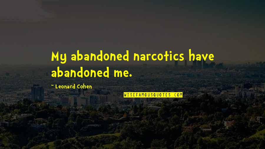 Top Anberlin Quotes By Leonard Cohen: My abandoned narcotics have abandoned me.