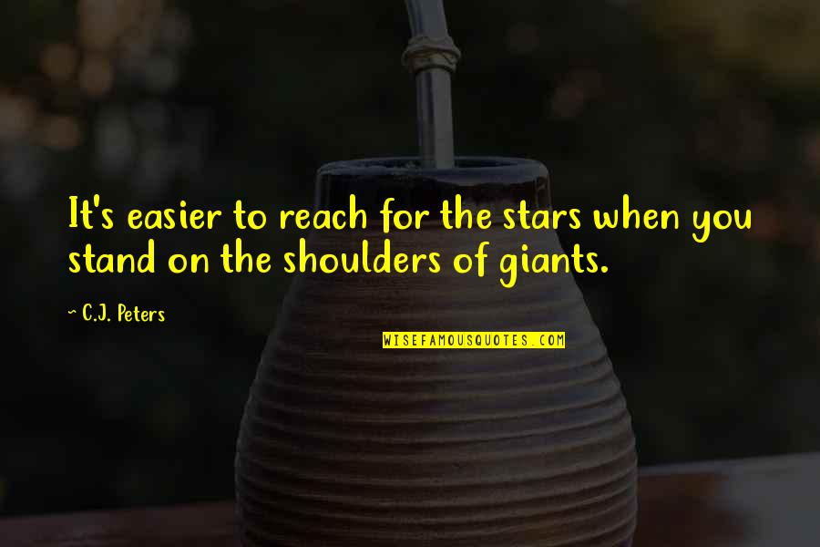 Top Five Love Quotes By C.J. Peters: It's easier to reach for the stars when