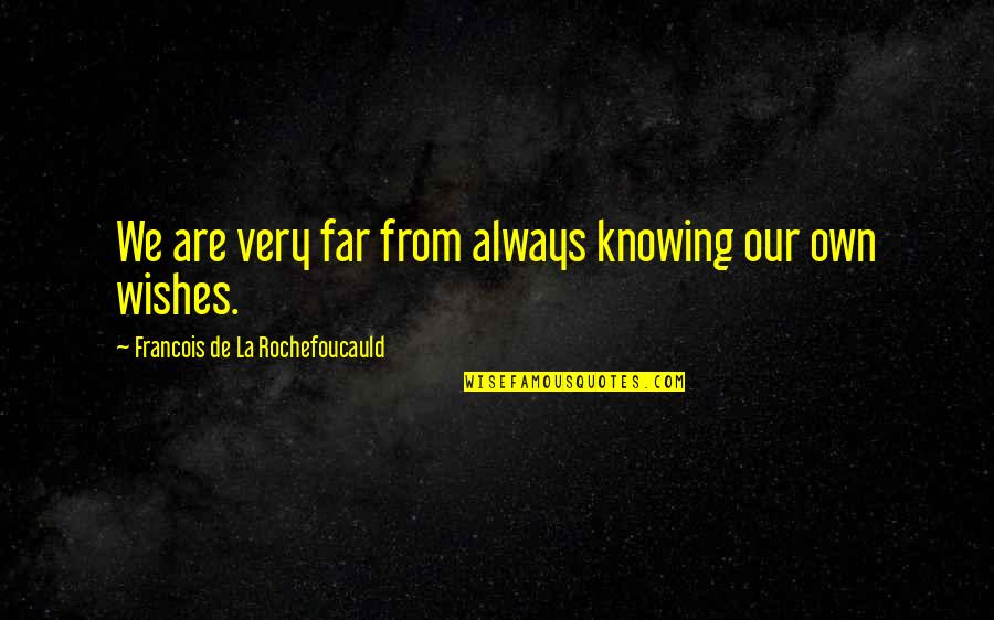 Top Five Love Quotes By Francois De La Rochefoucauld: We are very far from always knowing our