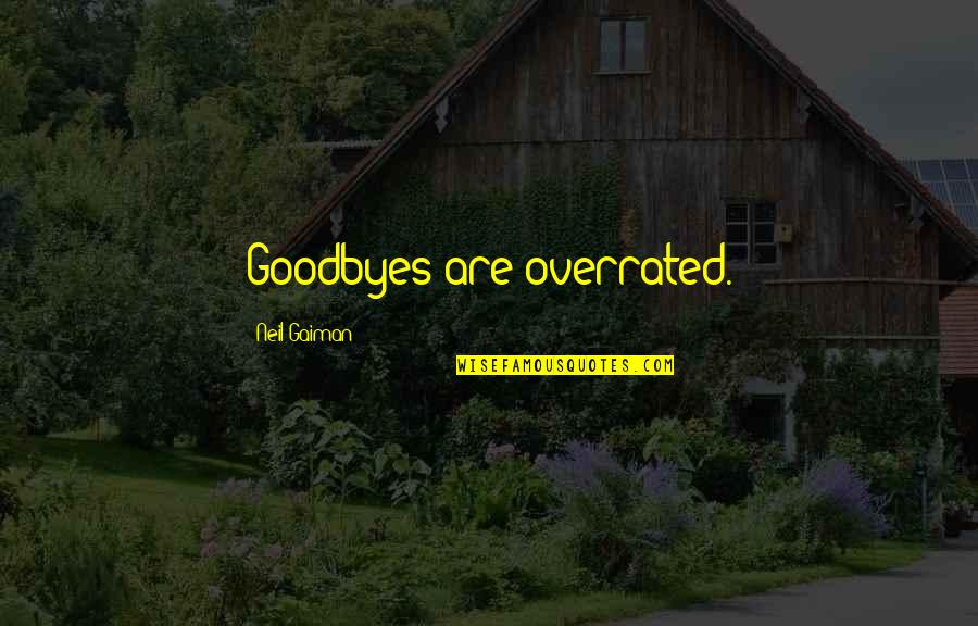 Top Five Love Quotes By Neil Gaiman: Goodbyes are overrated.