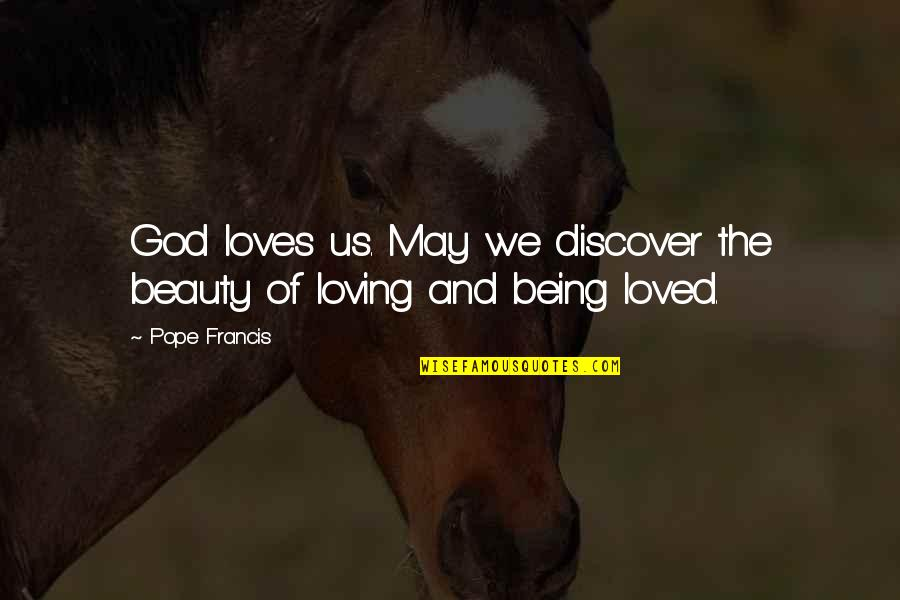 Top Five Love Quotes By Pope Francis: God loves us. May we discover the beauty