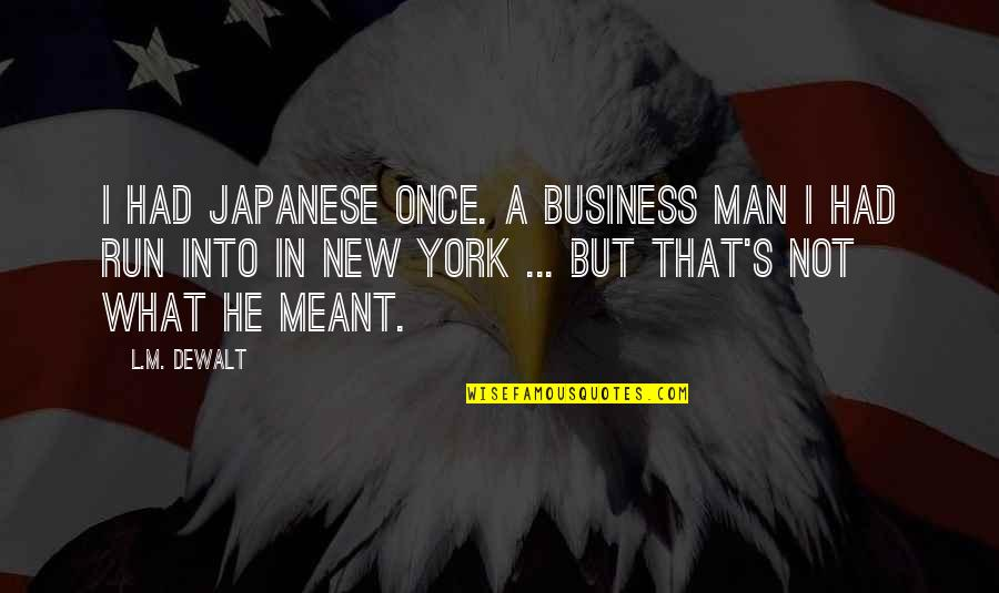 Top Gun Flyby Quotes By L.M. DeWalt: I had Japanese once. A business man I