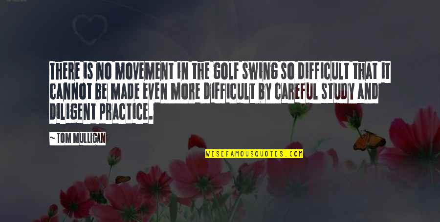 Top Gun Flyby Quotes By Tom Mulligan: There is no movement in the golf swing