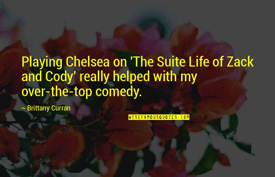 Top Of Quotes By Brittany Curran: Playing Chelsea on 'The Suite Life of Zack