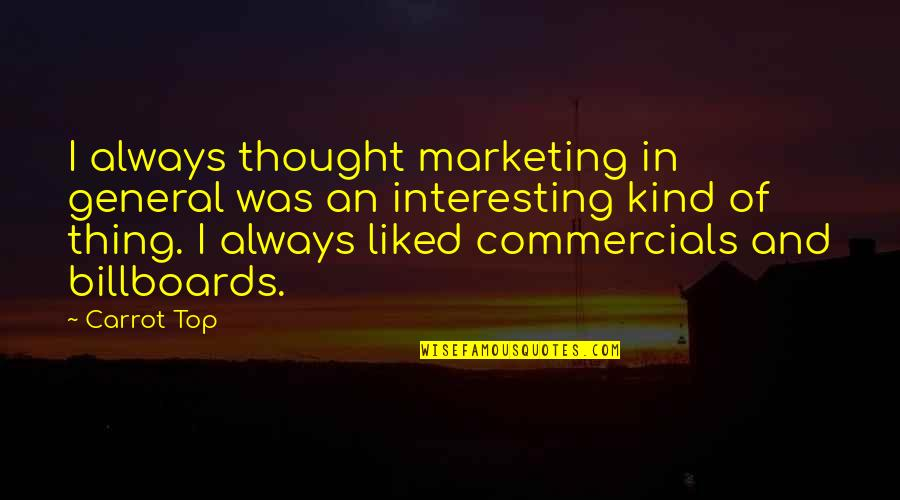 Top Of Quotes By Carrot Top: I always thought marketing in general was an