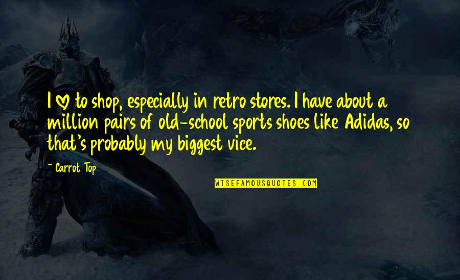Top Of Quotes By Carrot Top: I love to shop, especially in retro stores.