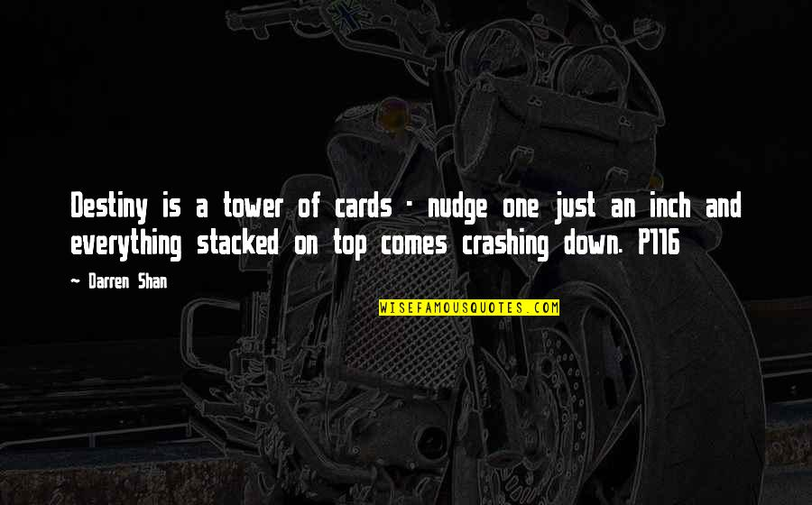 Top Of Quotes By Darren Shan: Destiny is a tower of cards - nudge