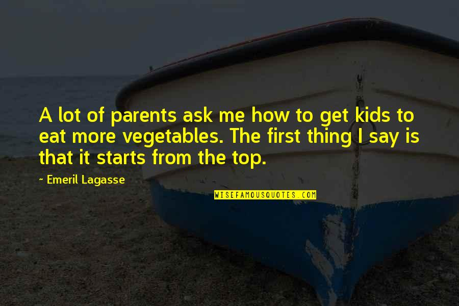 Top Of Quotes By Emeril Lagasse: A lot of parents ask me how to
