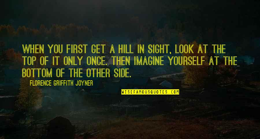 Top Of Quotes By Florence Griffith Joyner: When you first get a hill in sight,