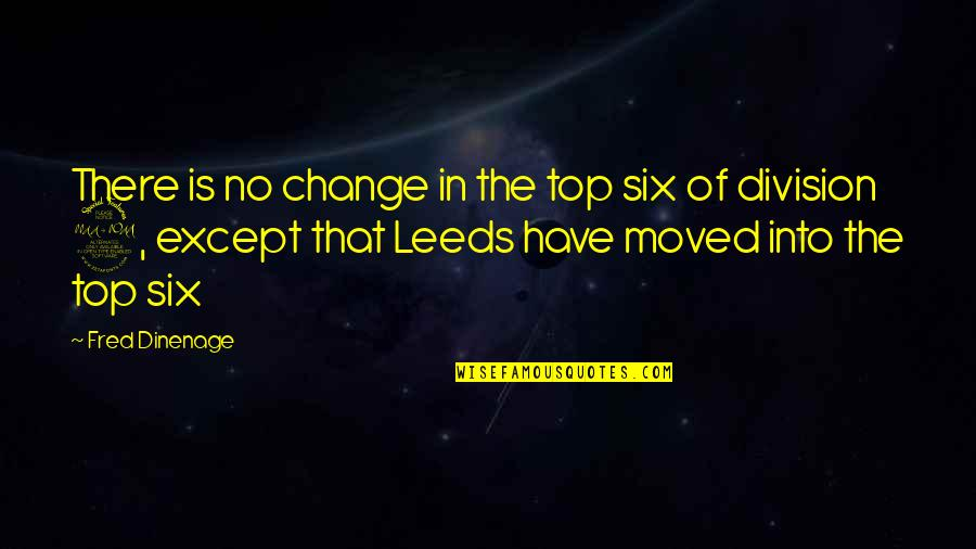 Top Of Quotes By Fred Dinenage: There is no change in the top six