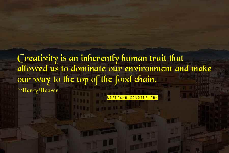 Top Of Quotes By Harry Hoover: Creativity is an inherently human trait that allowed