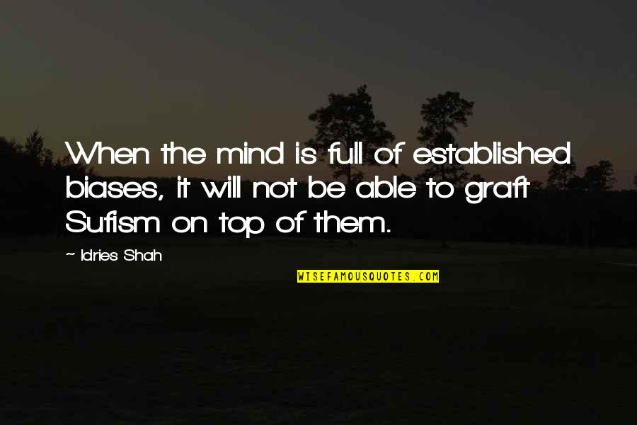 Top Of Quotes By Idries Shah: When the mind is full of established biases,