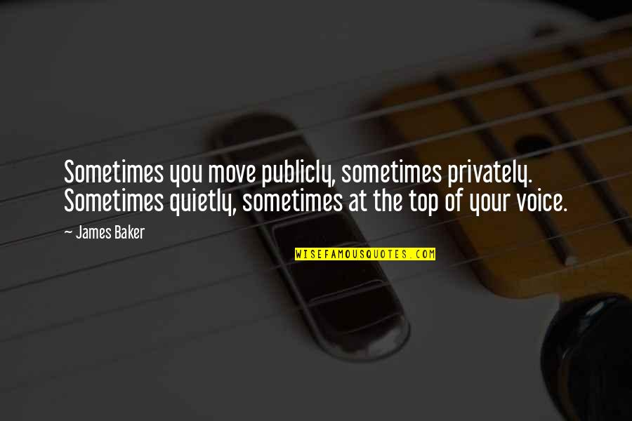 Top Of Quotes By James Baker: Sometimes you move publicly, sometimes privately. Sometimes quietly,