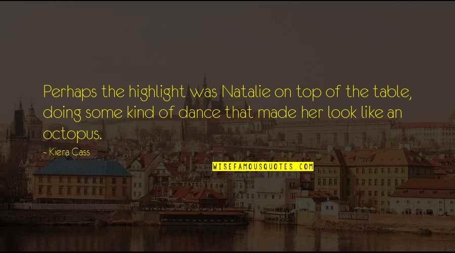 Top Of Quotes By Kiera Cass: Perhaps the highlight was Natalie on top of