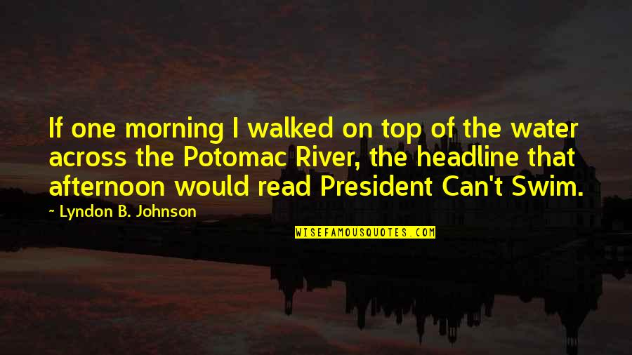 Top Of Quotes By Lyndon B. Johnson: If one morning I walked on top of