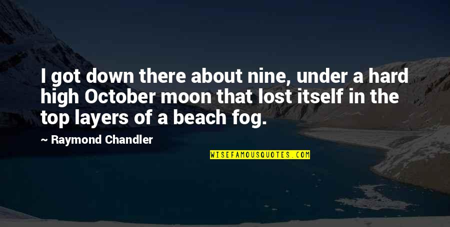 Top Of Quotes By Raymond Chandler: I got down there about nine, under a