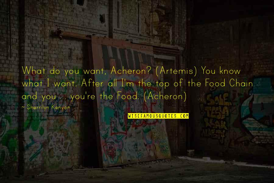 Top Of Quotes By Sherrilyn Kenyon: What do you want, Acheron? (Artemis) You know