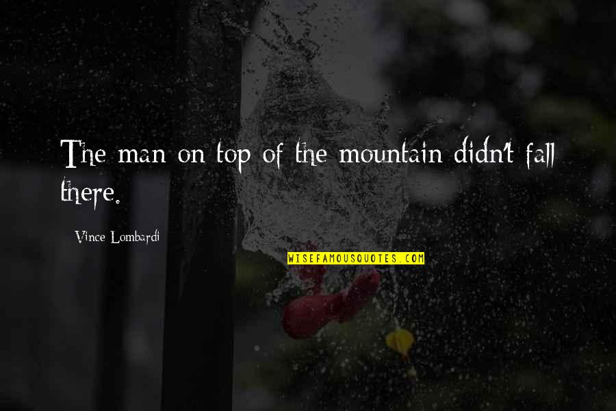 Top Of Quotes By Vince Lombardi: The man on top of the mountain didn't