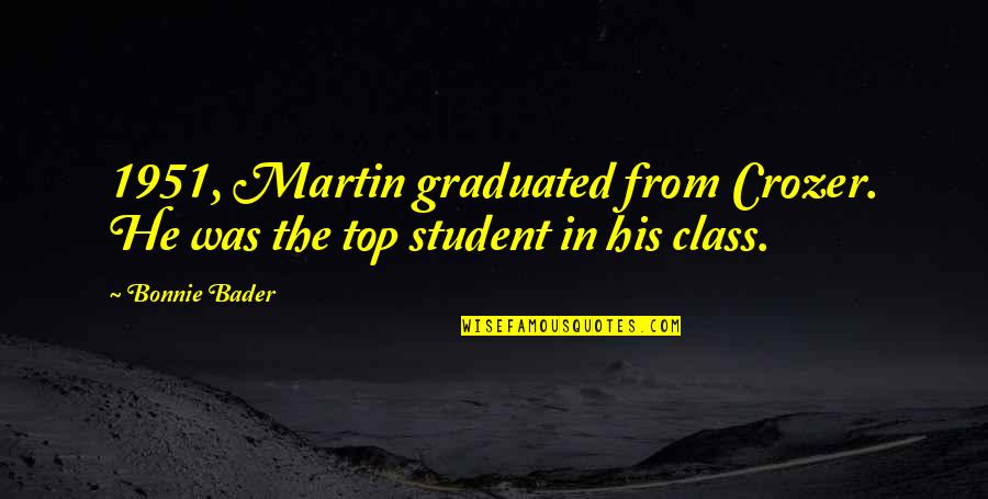 Top Of The Class Quotes By Bonnie Bader: 1951, Martin graduated from Crozer. He was the