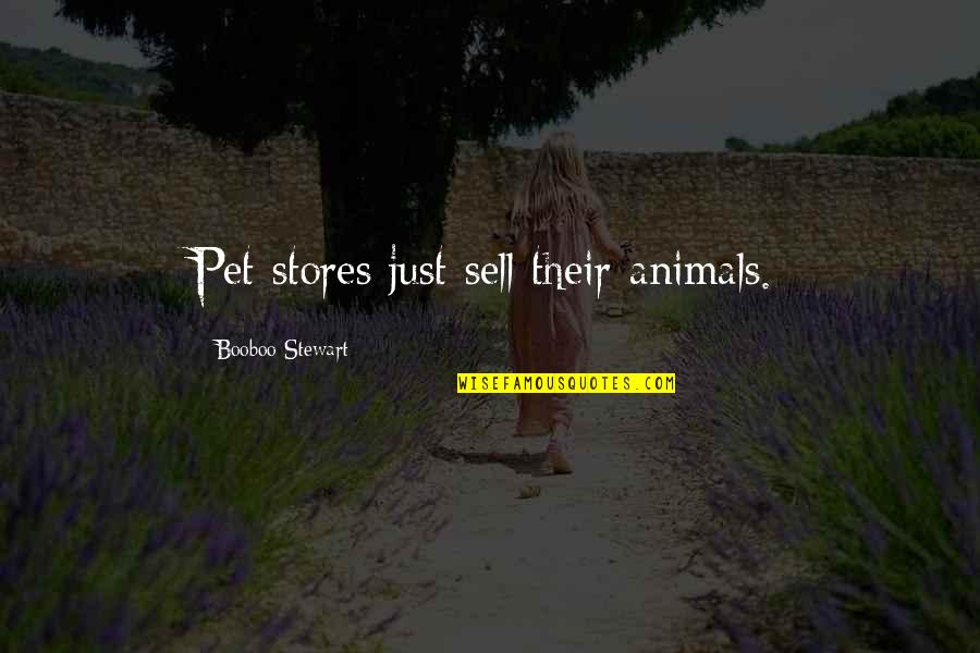 Top Rated Quotes By Booboo Stewart: Pet stores just sell their animals.