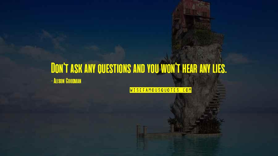 Top Sport Inspirational Quotes By Alison Goodman: Don't ask any questions and you won't hear