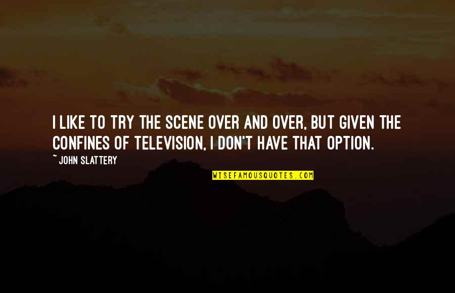 Top Sport Inspirational Quotes By John Slattery: I like to try the scene over and