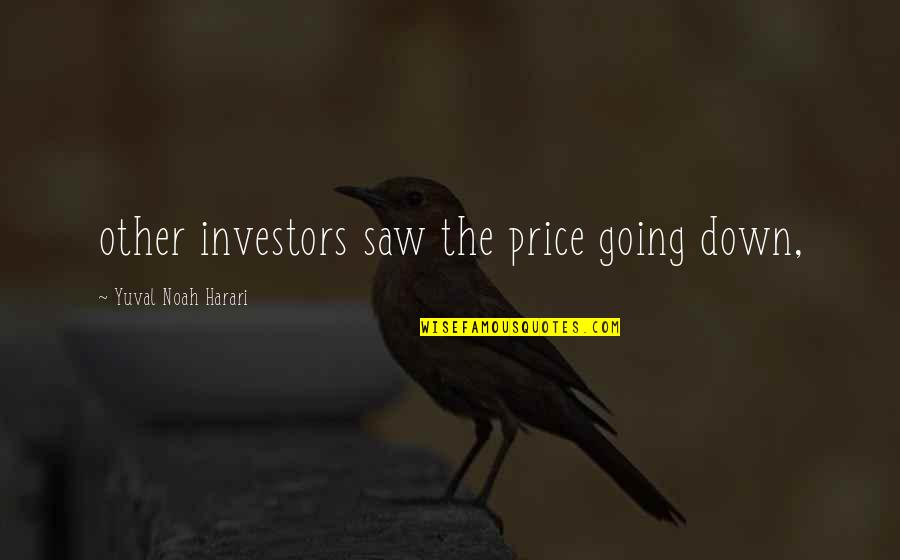 Top Sport Inspirational Quotes By Yuval Noah Harari: other investors saw the price going down,