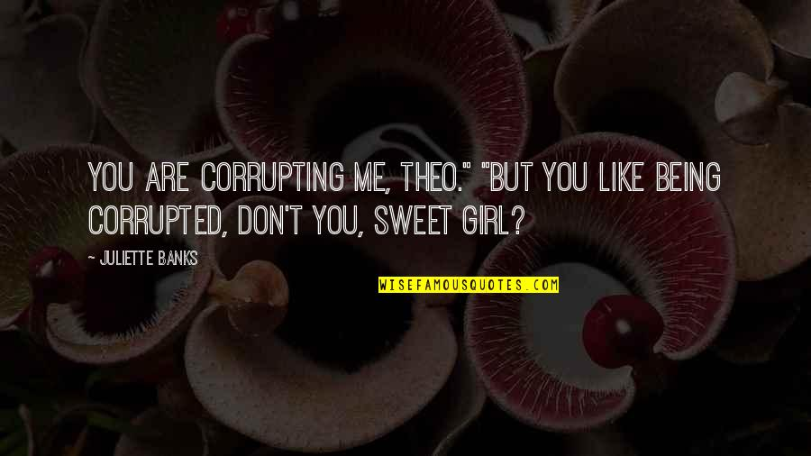 """Top Ten British Quotes By Juliette Banks: You are corrupting me, Theo."""" """"But you like"""