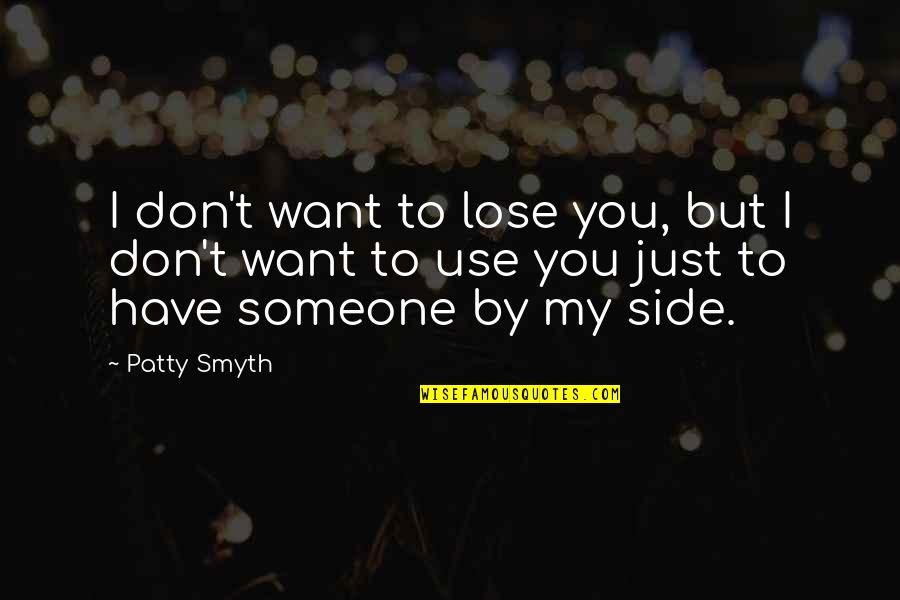Top Ten British Quotes By Patty Smyth: I don't want to lose you, but I