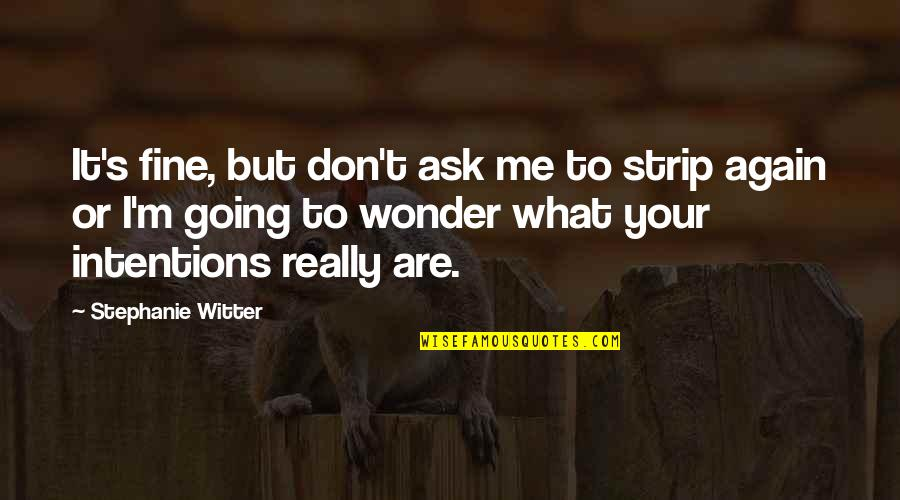 Top Ten British Quotes By Stephanie Witter: It's fine, but don't ask me to strip