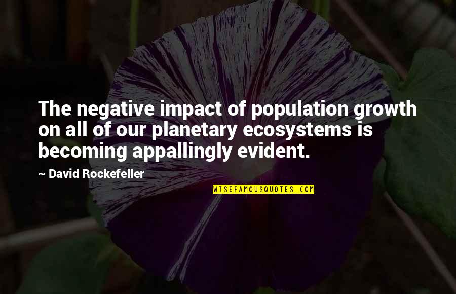 Top Thinkers Quotes By David Rockefeller: The negative impact of population growth on all
