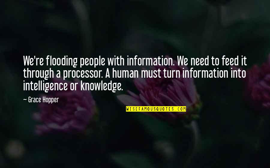 Top Thinkers Quotes By Grace Hopper: We're flooding people with information. We need to
