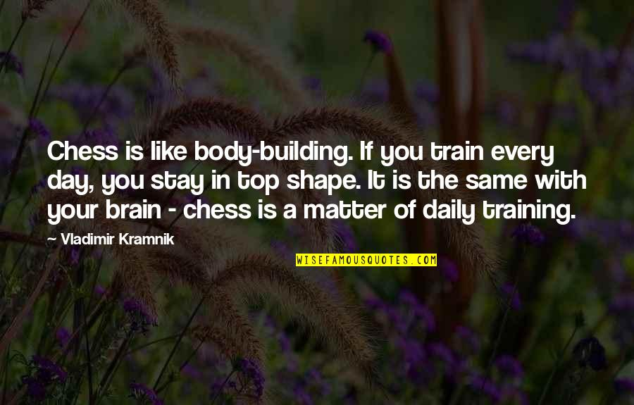 Top Training Day Quotes By Vladimir Kramnik: Chess is like body-building. If you train every