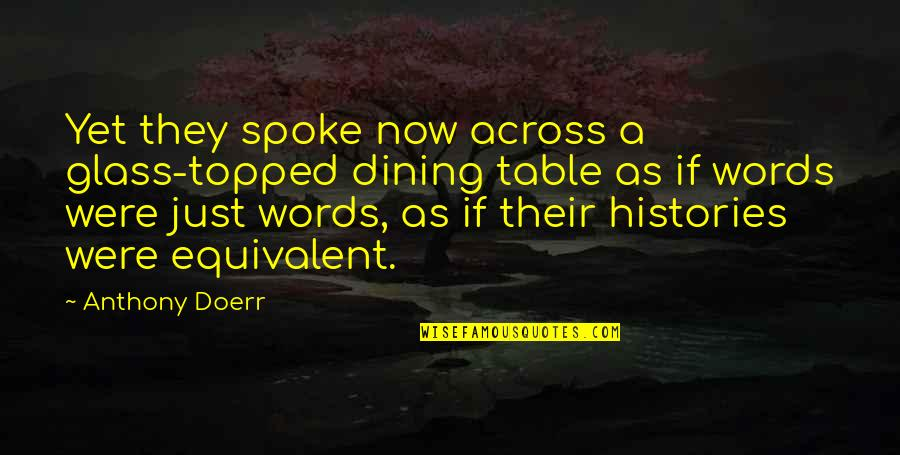 Topped Quotes By Anthony Doerr: Yet they spoke now across a glass-topped dining