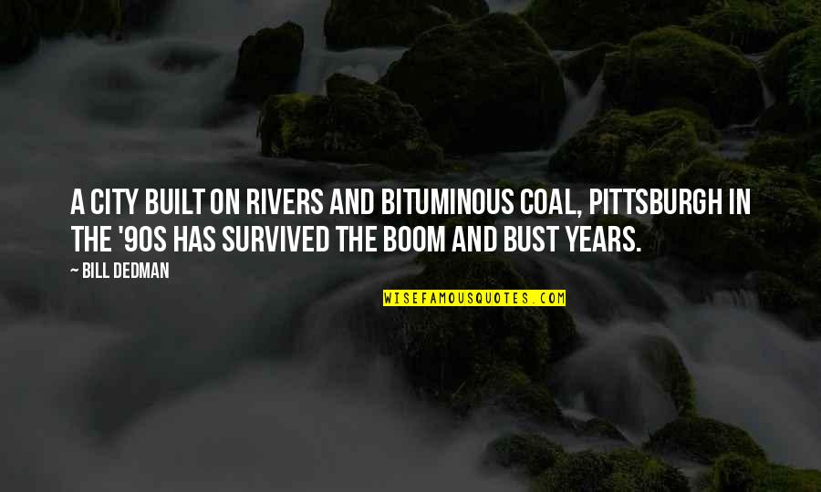 Topped Quotes By Bill Dedman: A city built on rivers and bituminous coal,