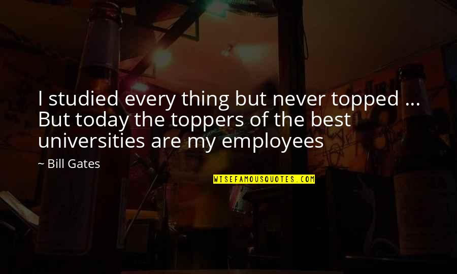 Topped Quotes By Bill Gates: I studied every thing but never topped ...