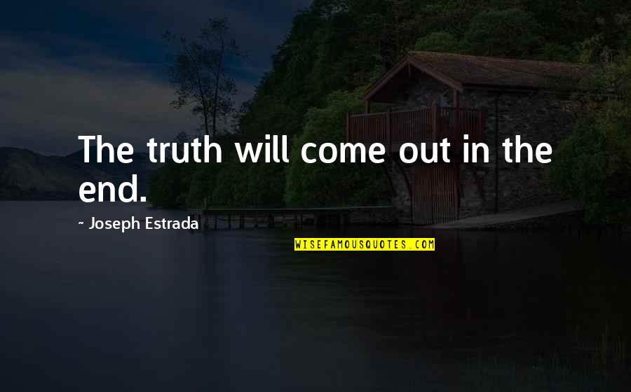 Topped Quotes By Joseph Estrada: The truth will come out in the end.