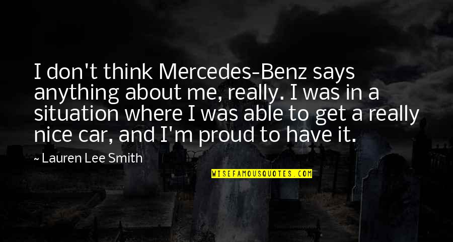 Topped Quotes By Lauren Lee Smith: I don't think Mercedes-Benz says anything about me,