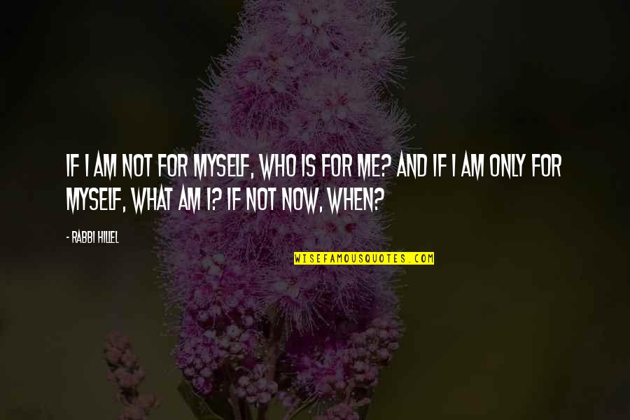 Topped Quotes By Rabbi Hillel: If I am not for myself, who is