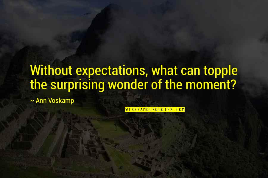 Topple Quotes By Ann Voskamp: Without expectations, what can topple the surprising wonder