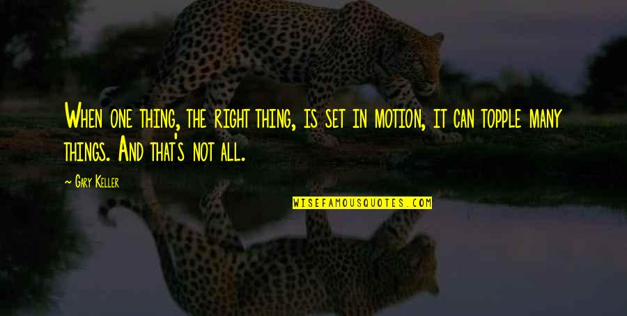 Topple Quotes By Gary Keller: When one thing, the right thing, is set