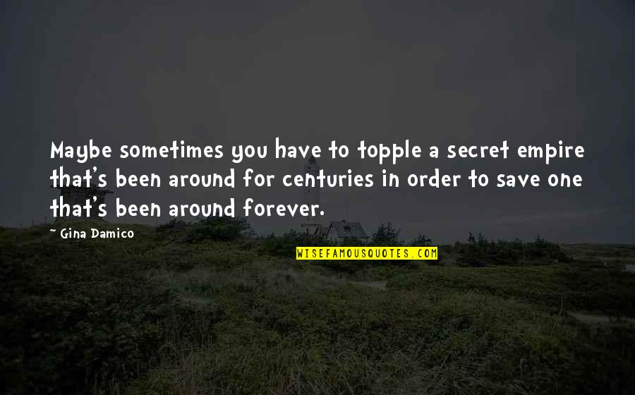 Topple Quotes By Gina Damico: Maybe sometimes you have to topple a secret